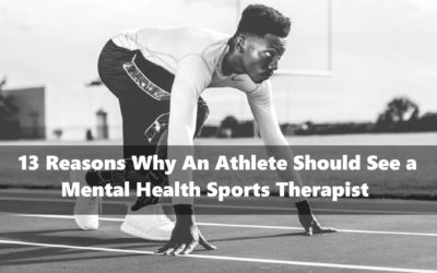 13 Reasons Why An Athlete Should See a Mental Health Sports Therapist