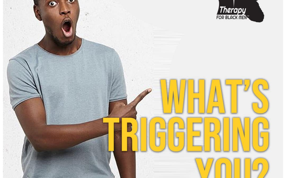 What Triggers You?